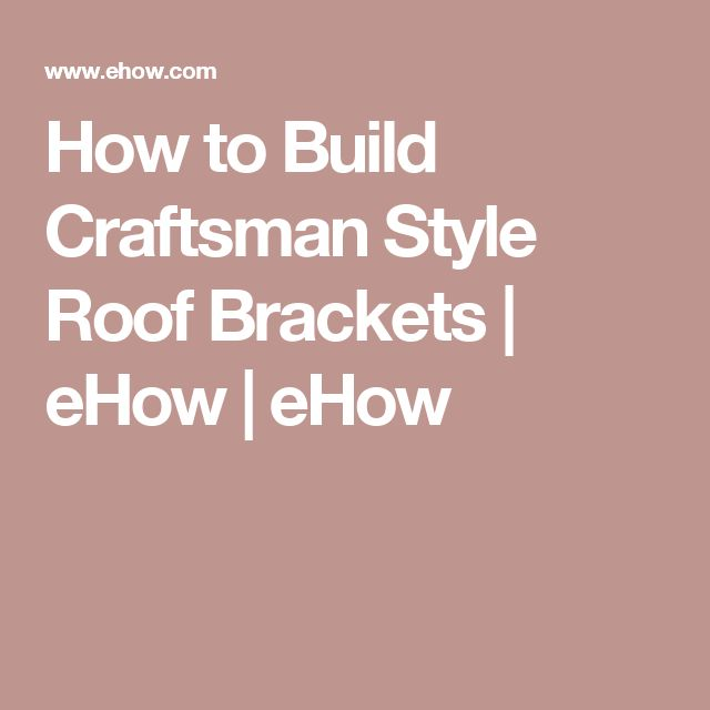 How to Build Craftsman Style Roof Brackets | eHow | eHow
