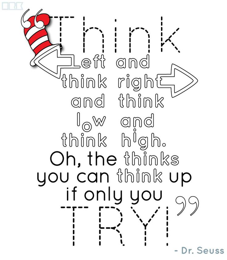 """Think left and think right..."" - Dr. Seuss"