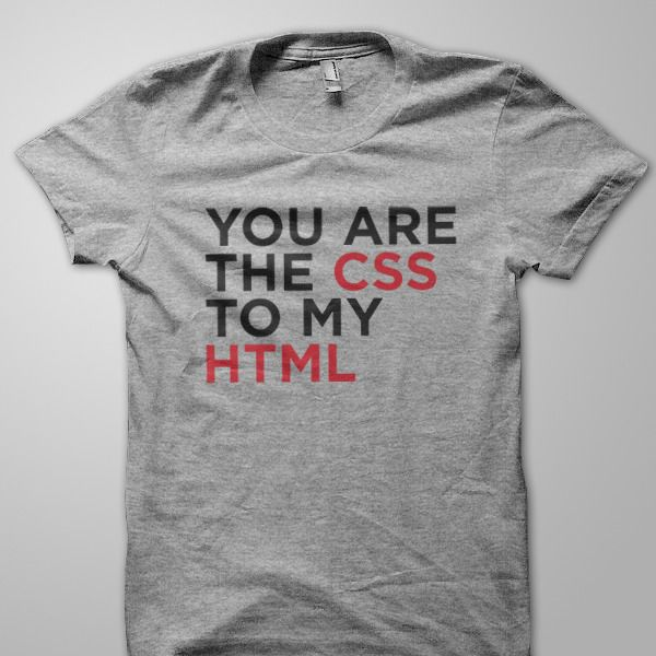 """Show the world your geeky side with the """"You Are The CSS to My HTML"""" t-shirt!"""
