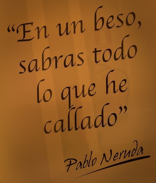 in a kiss, you'll know what I have not said -PABLO NERUDA