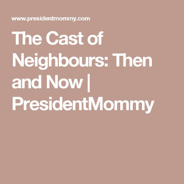 The Cast of Neighbours: Then and Now | PresidentMommy