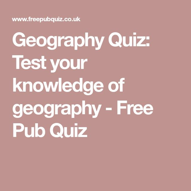 Geography Quiz: Test your knowledge of geography - Free Pub Quiz