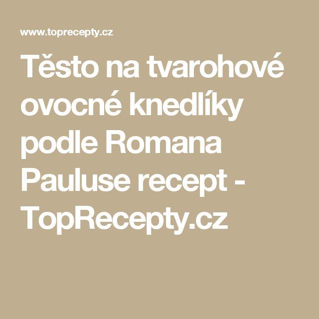 Těsto na tvarohové ovocné knedlíky podle Romana Pauluse recept - TopRecepty.cz