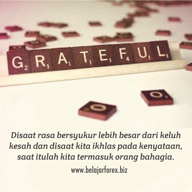 Disaat rasa bersyukur lebih besar dari keluh kesah dan disaat kita ikhlas pada kenyataan, saat itulah kita termasuk orang bahagia. Pagi pagi SEMANGAT PAGI semua. Happy MONEY DAY - www.belajarforex.biz