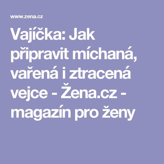 Vajíčka: Jak připravit míchaná, vařená i ztracená vejce - Žena.cz - magazín pro ženy