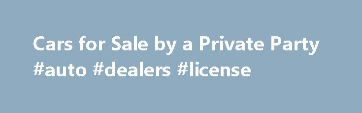 Cars for Sale by a Private Party #auto #dealers #license http://auto.remmont.com/cars-for-sale-by-a-private-party-auto-dealers-license/  #private car sales # 2010 GMC Canyon Concord, CA $16,000.00 110,500 0 Aftermarket wheels and tires. Front valance modified for front end approach clearance. As well as torsion keys cranked u 2009 Toyota Tacoma Kansas City, KS $13,750.00 14,500 White This truck was barely driven for the first three years. i've driven it daily for [...]Read More...The post…