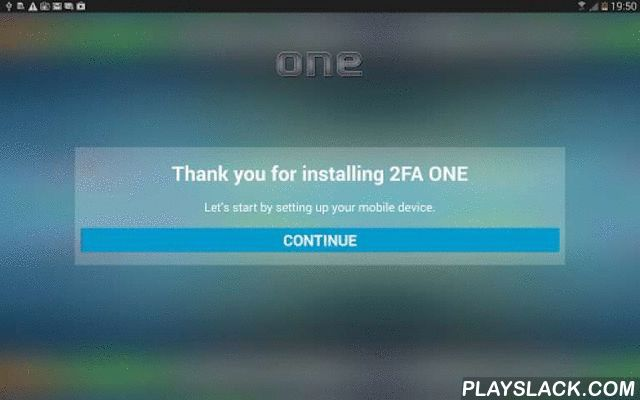 2FA ONE  Android App - playslack.com , Mobile client for 2FA ONE. Please see http://www.2fa.com for more information.Strong authentication. Two-Factor Authentication. Works with 2FA ONE Server or 2FA ONE Cloud.Currently supports one-time password auth.