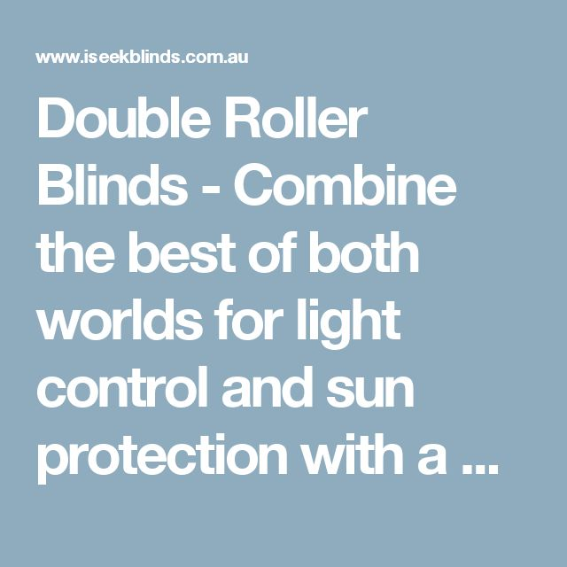 Double Roller Blinds - Combine the best of both worlds for light control and sun protection with a dual roller blind. - iSeek Blinds