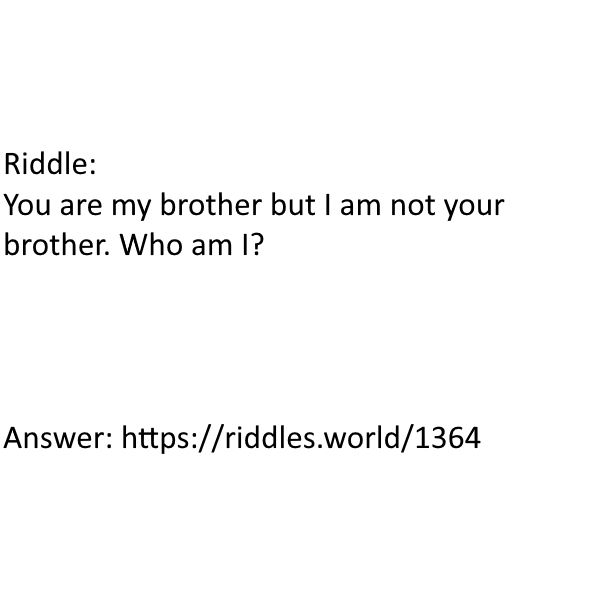You Are My Brother But I Am Not Your Brother Riddles World With