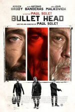 Bullet Head (December 8, 2017) an action crime film directed by Paul Solet. After pulling off the heist of a lifetime, three career criminals find themselves trapped in a warehouse with the law closing in. But, inside the warehouse, a more dangerous threat awaits as the fugitives are plunged into a furious battle for their lives. Stars: Adrien Brody, John Malkovich, Antonio Banderas,  Ori Pfeffer, Alexandra Dinu.