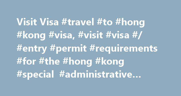 Visit Visa #travel #to #hong #kong #visa, #visit #visa #/ #entry #permit #requirements #for #the #hong #kong #special #administrative #region http://delaware.remmont.com/visit-visa-travel-to-hong-kong-visa-visit-visa-entry-permit-requirements-for-the-hong-kong-special-administrative-region/  # Visit Visa / Entry Permit Requirements for the Hong Kong Special Administrative Region This chapter sets out the visa or entry permit requirements of the Hong Kong Special Administrative Region (HKSAR)…