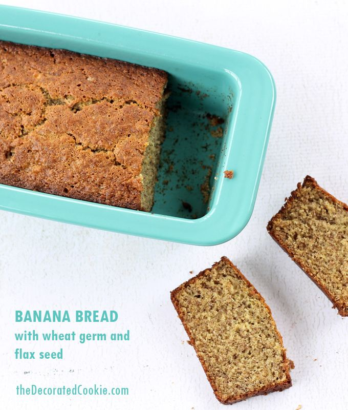 BEST banana bread recipe!!! And with wheat germ and flax seed.