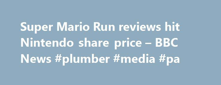 Super Mario Run reviews hit Nintendo share price – BBC News #plumber #media #pa http://debt.nef2.com/super-mario-run-reviews-hit-nintendo-share-price-bbc-news-plumber-media-pa/  # Super Mario Run reviews hit Nintendo share price Bad reviews of Nintendo's Super Mario Run mobile game have led to an 11% fall in the firm's share price. The game is Nintendo's first full venture into mobile gaming and marked a significant shift for the firm which had previously not made apps. The game is only…