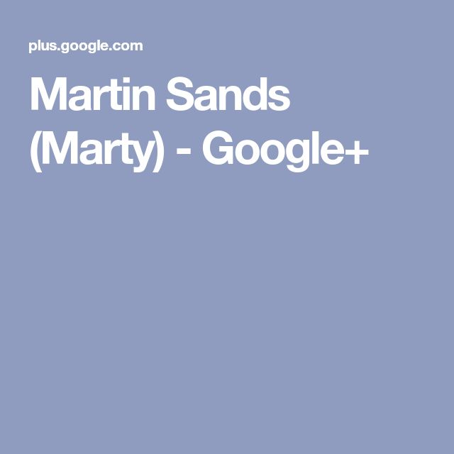 Martin Sands (Marty) - Google+