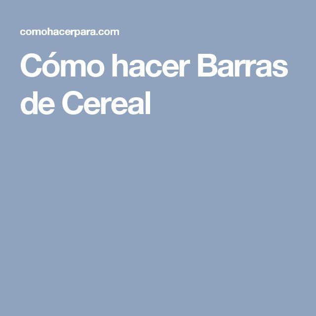 Cómo hacer Barras de Cereal