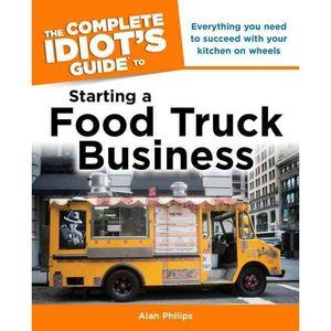 The Complete Idiot's Guide to Starting a Food Truck Business    Not going to lie Running an ice cream and cupcake food truck is on my bucket list :)