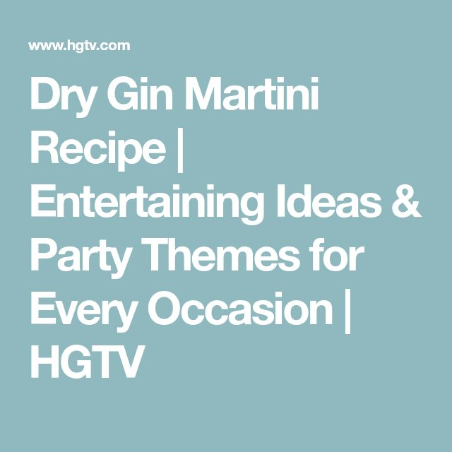 Dry Gin Martini Recipe | Entertaining Ideas & Party Themes for Every Occasion | HGTV
