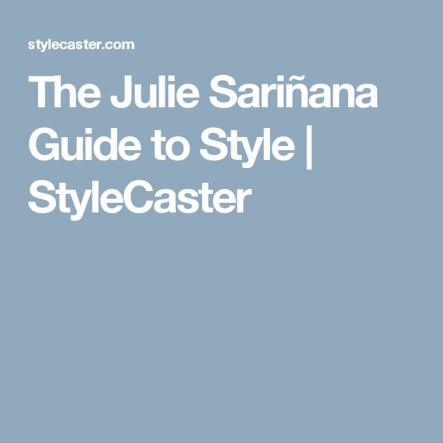 The Julie Sariñana Guide to Style | StyleCaster