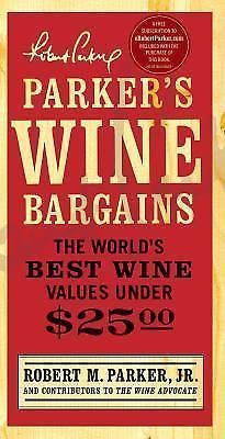 Parker's Wine Bargains : The World's Best Wine Values Under $25 by Robert Parker
