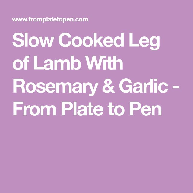 Slow Cooked Leg of Lamb With Rosemary & Garlic - From Plate to Pen