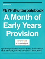 "#EYFStwitterpalsbook - 'A snapshot of the provision in nine Early Years teachers classrooms' all put together by the clever Geoff Billing ("",)"