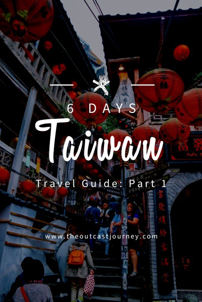 6 Days Taiwan Itinerary And Travel Guide Part One The Outcast Journey Taiwan Itinerary Taiwan Travel Travel Guide