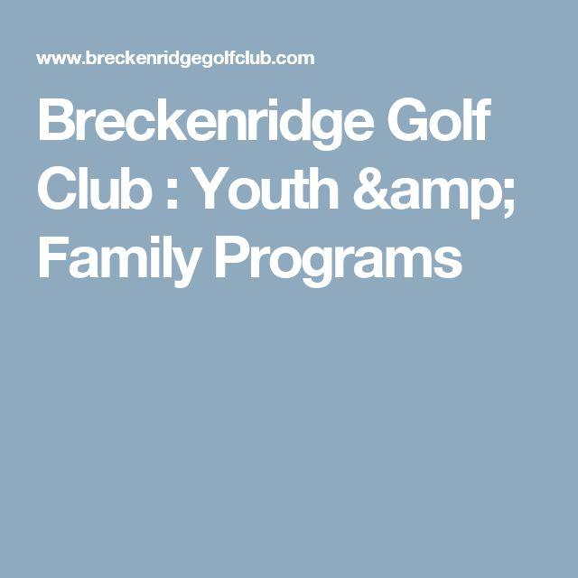 Breckenridge Golf Club : Youth & Family Programs