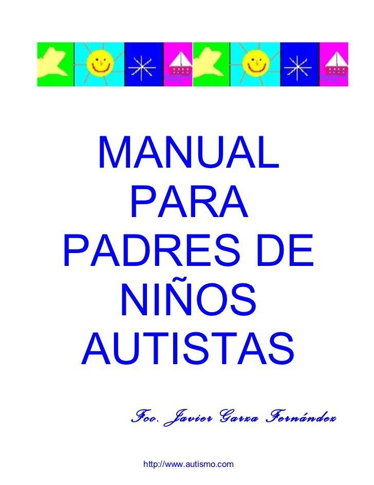 MANUAL   PARAPADRES DE   NIÑOS AUTISTAS  Fco. Javier Garza Fernández   http://www.autismo.com