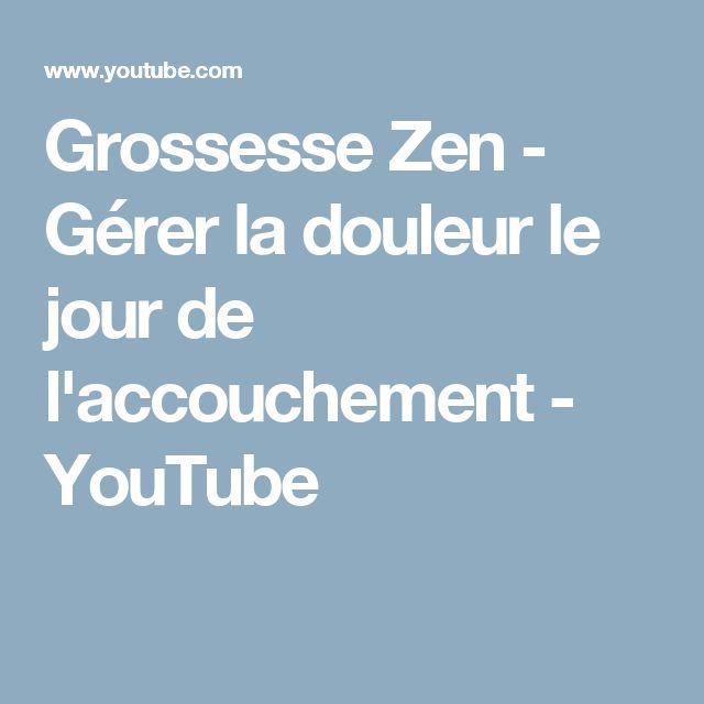 Grossesse Zen - Gérer la douleur le jour de l'accouchement - YouTube
