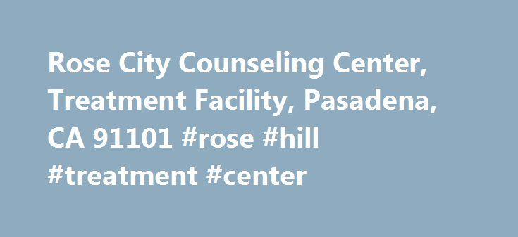 Rose City Counseling Center, Treatment Facility, Pasadena, CA 91101 #rose #hill #treatment #center http://phoenix.remmont.com/rose-city-counseling-center-treatment-facility-pasadena-ca-91101-rose-hill-treatment-center/  # Rose City Counseling Center Rose City Counseling Center Issues ADHD Addiction Alcohol Abuse Anger Management Antisocial Personality Asperger's Syndrome Autism Behavioral Issues Bipolar Disorder Borderline Personality Child or Adolescent Chronic Impulsivity Coping Skills…