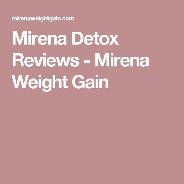 Mirena Detox Reviews - Mirena Weight Gain