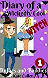Free Kindle Book -   Diary Of a Wickedly Cool Witch: Bullies and Baddies (The Wickedly Cool Witch series Book 1) Check more at http://www.free-kindle-books-4u.com/childrens-ebooksfree-diary-of-a-wickedly-cool-witch-bullies-and-baddies-the-wickedly-cool-witch-series-book-1/