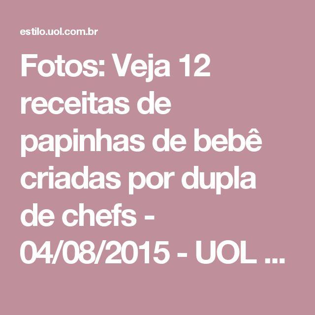 Fotos: Veja 12 receitas de papinhas de bebê criadas por dupla de chefs - 04/08/2015 - UOL Estilo de vida