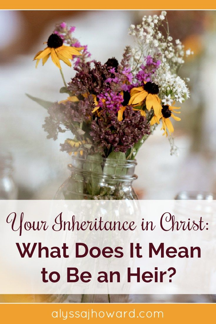 Your Inheritance In Christ What Does It Mean To Be An Heir Lord