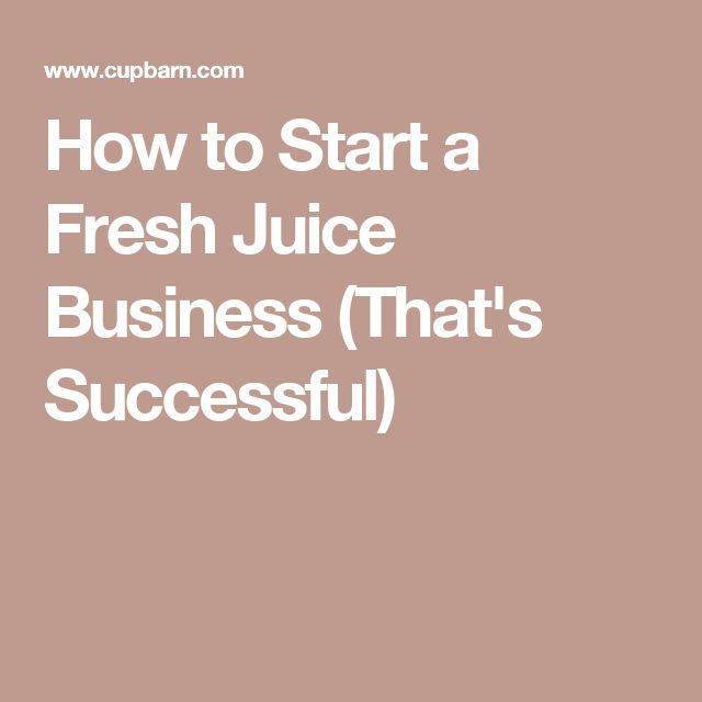 How to Start a Fresh Juice Business (That's Successful)