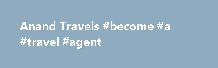 Anand Travels #become #a #travel #agent http://travel.remmont.com/anand-travels-become-a-travel-agent/  #anand travels # Our Services Anand Travels operate as travel desk partner with many leading hotels & resorts in and around Palakkad. Corporate tours & meets: Businessmen and executives on official tours make avail of our services. Pilgrimage Tours: Anand Travels connects to all major pilgrimage destination in South India like Guruvayoor, Sabarimala, Padmanabha Swamy […]The post Anand…