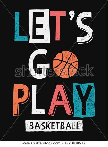 Let's go play basketball slogan graphic with basketball vector illustrations. For t-shirt and other uses.