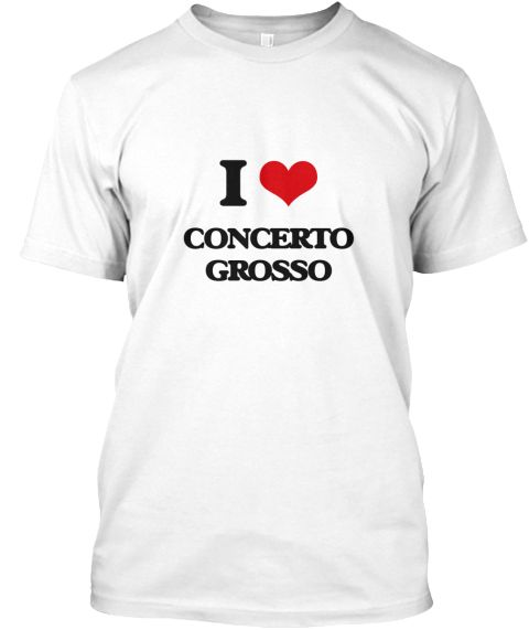 I Love Concerto Grosso White T-Shirt Front - This is the perfect gift for someone who loves Concerto Grosso. Thank you for visiting my page (Related terms: I heart Concerto Grosso,I Love,I Love CONCERTO GROSSO,CONCERTO GROSSO,music,singing,song,songs,balla ...)