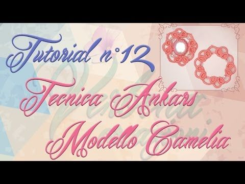 Chiacchierino Ad Ago: TUTORIAL 12 - Tecnica Ankars e Modello Camelia - YouTube