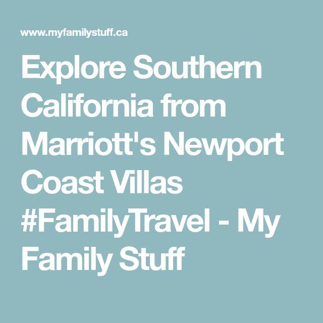 Explore Southern California from Marriott's Newport Coast Villas #FamilyTravel - My Family Stuff