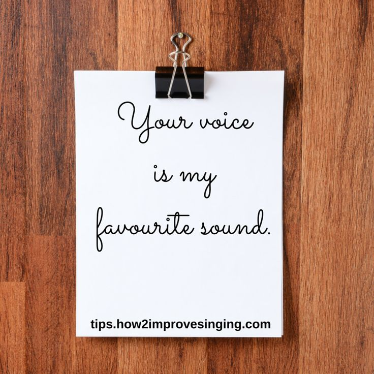Your voice is my favourite sound.
