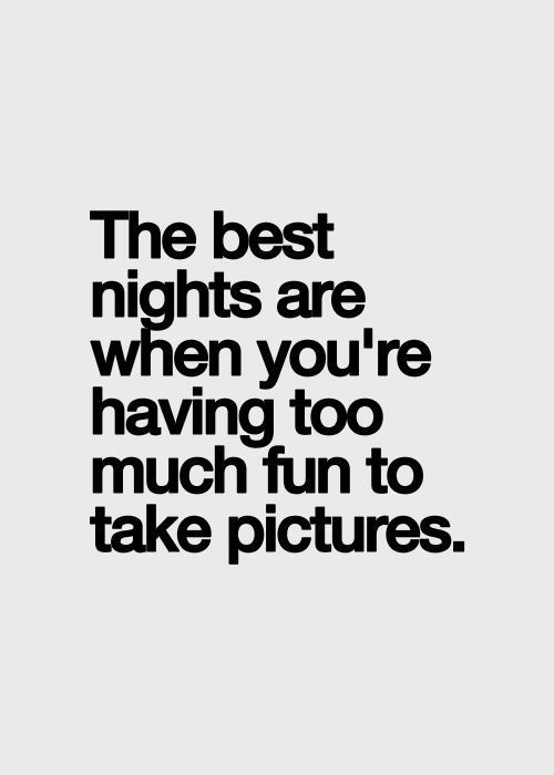 Dont feel guilty for not having picture evidence. If it really was a good night, its better not to have evidence at all.