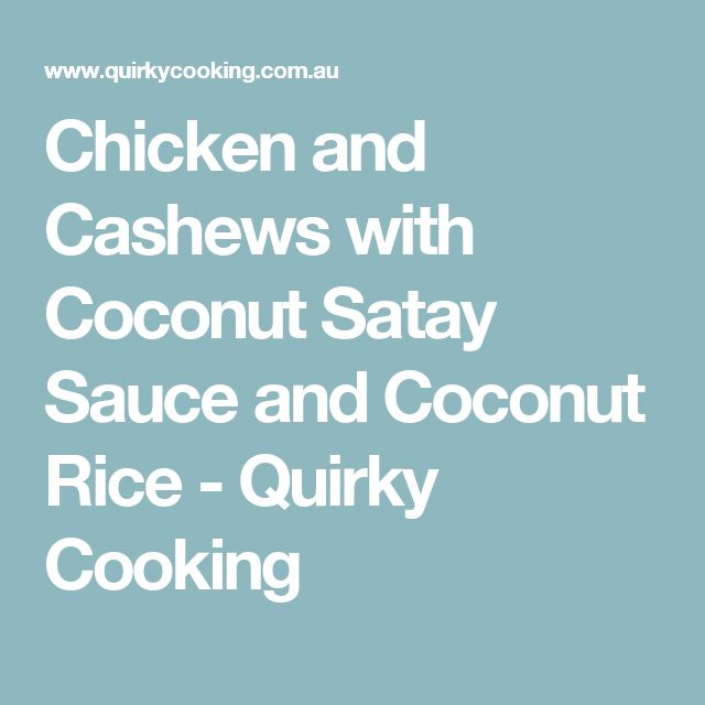 Chicken and Cashews with Coconut Satay Sauce and Coconut Rice - Quirky Cooking