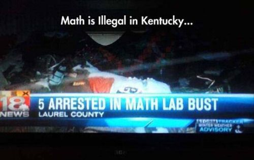Apparently, our sister state, Kentucky, has a math problem....er, uh...meth! METH PROBLEM!