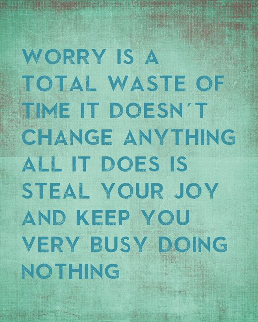 Worry Is A Total Waste Of Time It Doesn't Change Anything - inspirational art print