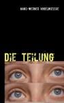 Bücher: Die Teilung: von Hans-Werner Vogelwiesche  Spannende Mysteriespannung! Spannend geschrieben. Schrödingers Katze läßt grüßen!