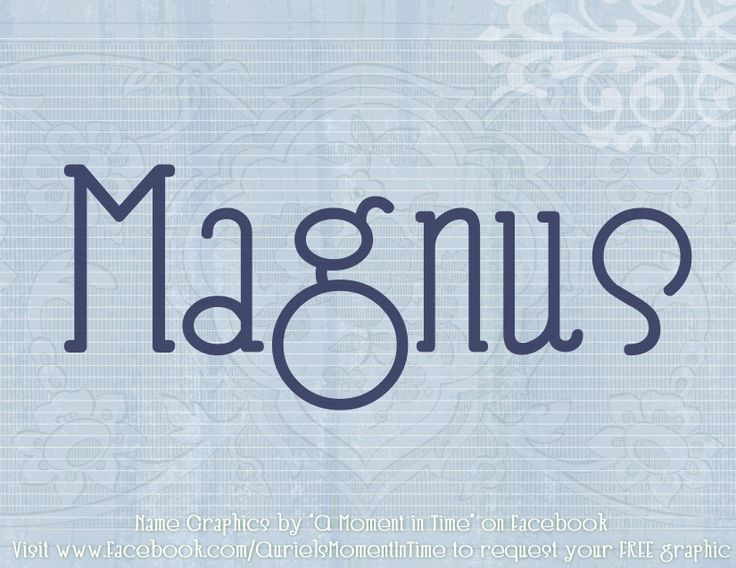 Magnus Old Roman Name Meaning Greatest Very Popular In Scandinavia The Scottish Magnuss