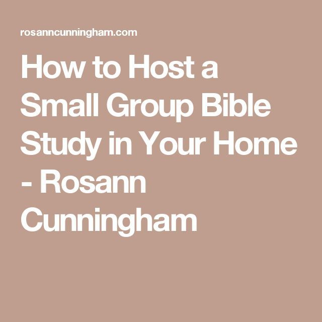 How to Host a Small Group Bible Study in Your Home - Rosann Cunningham