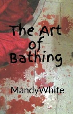 """The Art of Bathing"" by MandyWhite - ""A luxurious bath results in a grisly discovery.  Featured in the anthology, Dysfictional.…"""