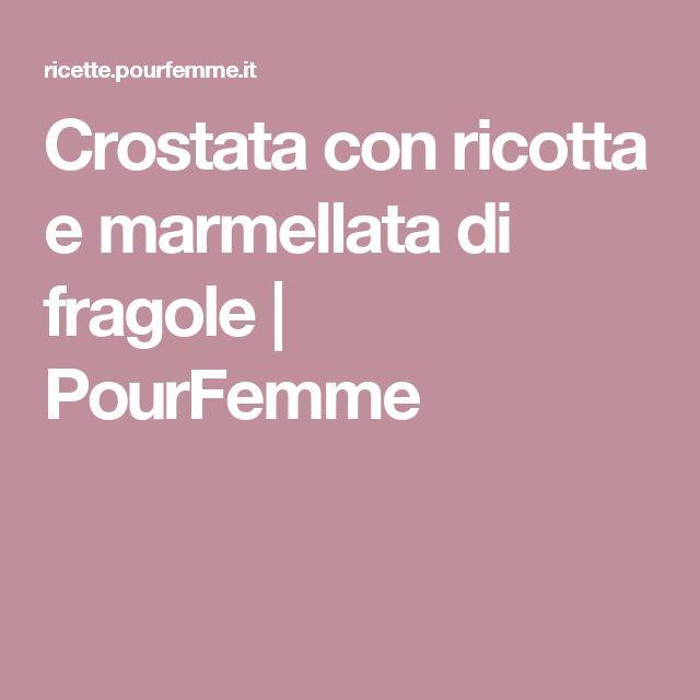 Crostata con ricotta e marmellata di fragole | PourFemme